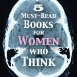 5 Must-Read Books for Women Who Think