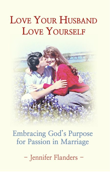 Love Your Husband/ Love Yourself: Embracing God's Purpose for Passion in Marriage