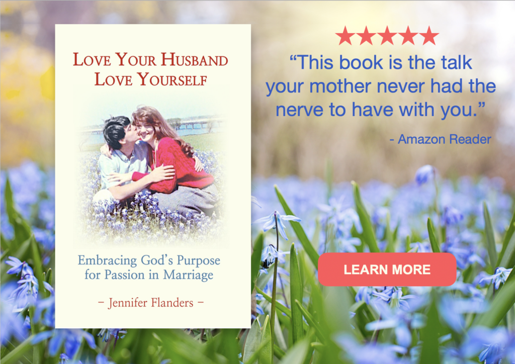 Love Your Husband, Love Yourself: Embracing God's Purpose for Passion in Marriage by Jennifer Flanders