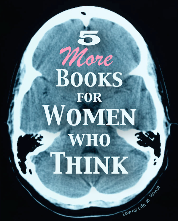 5 MORE books for women who think - not politically correct, but all excellent reads for anyone interested in TRUTH