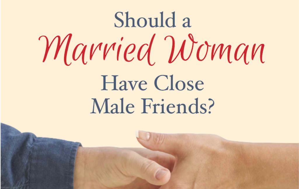 Should Married Women have Male Friends