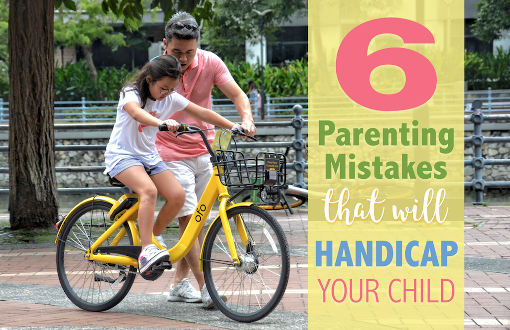 6 Parenting Mistakes that will Handicap your Child